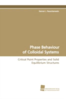 Phase Behaviour of Colloidal Systems:   2009 9783838101972 Front Cover