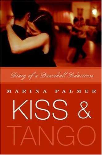Kiss and Tango Diary of a Dancehall Seductress N/A 9780060742973 Front Cover