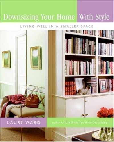 Downsizing Your Home with Style Living Well in a Smaller Space  2007 9780061170973 Front Cover