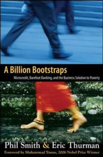 Billion Bootstraps Microcredit, Barefoot Banking, and the Business Solution for Ending Poverty  2007 edition cover
