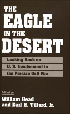 Eagle in the Desert Looking Back on U. S. Involvement in the Persian Gulf War  1996 9780275953973 Front Cover