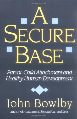 Secure Base Parent-Child Attachment and Healthy Human Development  1999 edition cover
