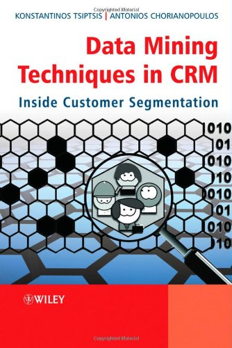 Data Mining Techniques in CRM Inside Customer Segmentation  2010 9780470743973 Front Cover