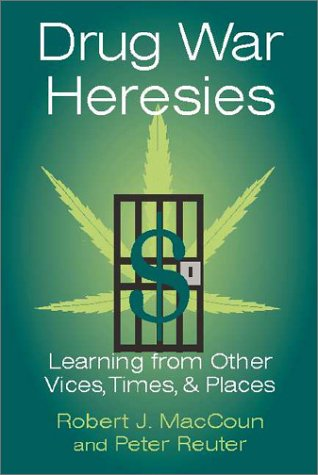 Drug War Heresies Learning from Other Vices, Times, and Places  2001 edition cover