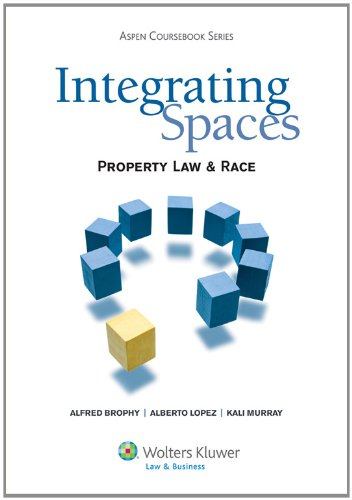 Integrating Spaces Property Law and Race  2010 edition cover
