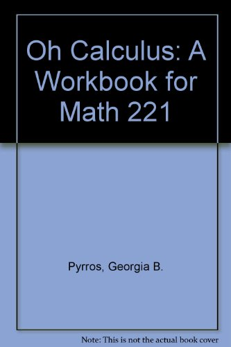 Oh Calculus A Workbook for Math 221 2nd 2003 (Revised) 9780757505973 Front Cover