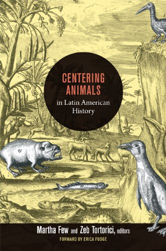 Centering Animals in Latin American History Writing Animals into Latin American History  2013 edition cover