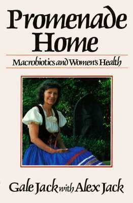 Promenade Home : Macrobiotics and Women's Health N/A 9780870406973 Front Cover