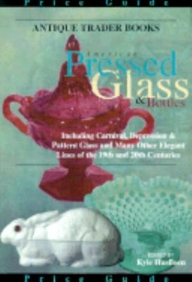 Antique Trader American Pressed Glass and Bottles Price Guide  2nd 2000 (Revised) 9780873418973 Front Cover
