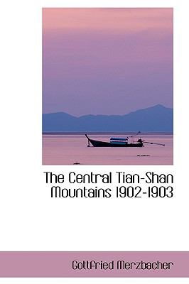 The Central Tian-shan Mountains 1902-1903:   2009 edition cover