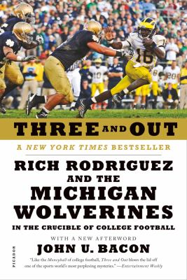 Three and Out Rich Rodriguez and the Michigan Wolverines in the Crucible of College Football  2012 edition cover