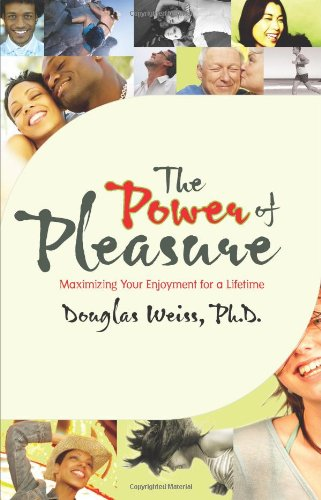 Power of Pleasure Maximizing Your Enjoyment for a Lifetime  2007 9781401911973 Front Cover
