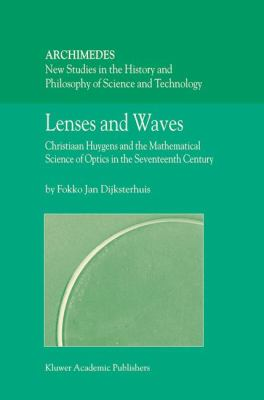 Lenses and Waves Christiaan Huygens and the Mathematical Science of Optics in the Seventeenth Century  2004 9781402026973 Front Cover