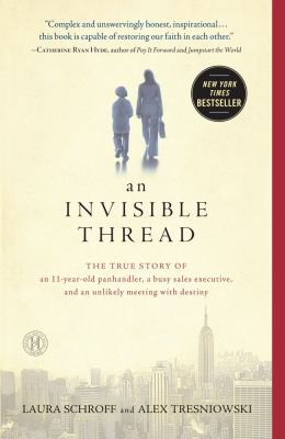 Invisible Thread The True Story of an 11-Year-Old Panhandler, a Busy Sales Executive, and an Unlikely Meeting with Destiny  2012 9781451648973 Front Cover
