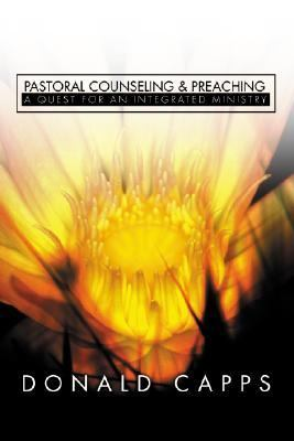 Pastoral Counseling and Preaching A Quest for an Integrated Ministry N/A edition cover