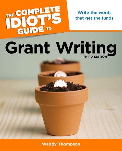 Complete Idiot's Guide to Grant Writing  3rd 9781615640973 Front Cover