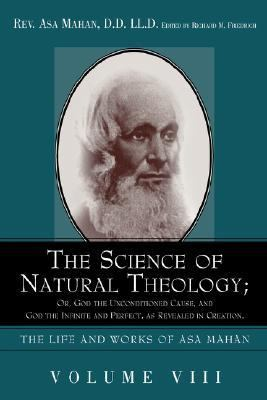 Science of Natural Theology : Or God the Unconditioned Cause, and God the Infinite and Perfect as Revealed in Creation  2005 9781932370973 Front Cover