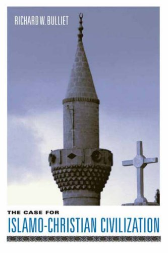 Case for Islamo-Christian Civilization   2006 9780231127974 Front Cover