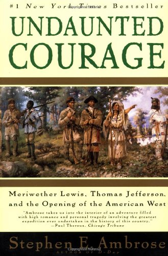 Undaunted Courage Meriwether Lewis, Thomas Jefferson, and the Opening of the American West  1996 9780684826974 Front Cover