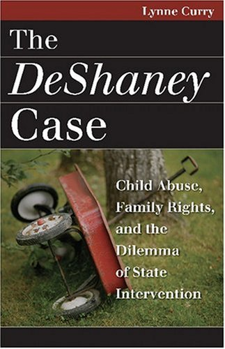 Deshaney Case Child Abuse, Family Rights, and the Dilemma of State Intervention  2007 edition cover