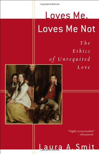Loves Me, Loves Me Not The Ethics of Unrequited Love  2005 edition cover