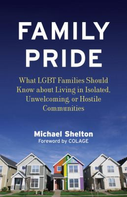 Family Pride What LGBT Families Should Know about Navigating Home, School, and Safety in Their Neighborhoods  2012 edition cover