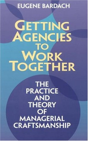 Getting Agencies to Work Together The Practice and Theory of Managerial Craftsmanship  1998 edition cover