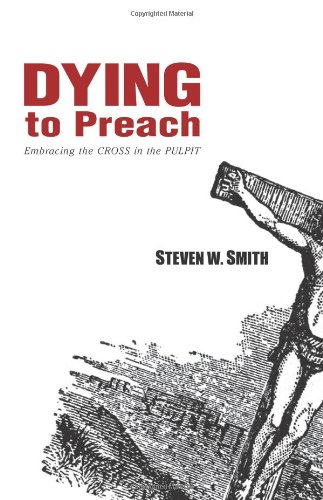 Dying to Preach Embracing the Cross in the Pulpit  2009 edition cover