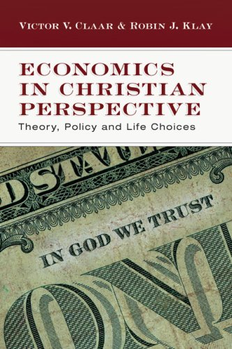 Economics in Christian Perspective Theory, Policy and Life Choices  2007 9780830825974 Front Cover
