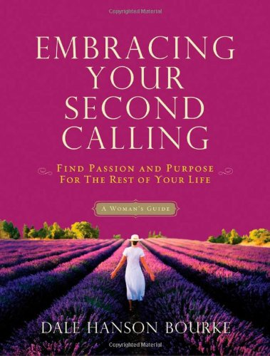 Embracing Your Second Calling Find Passion and Purpose for the Rest of Your Life  2010 9780849946974 Front Cover