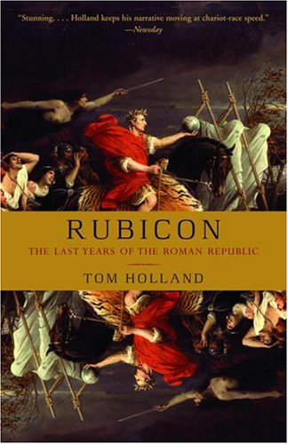 Rubicon The Last Years of the Roman Republic  2003 9781400078974 Front Cover