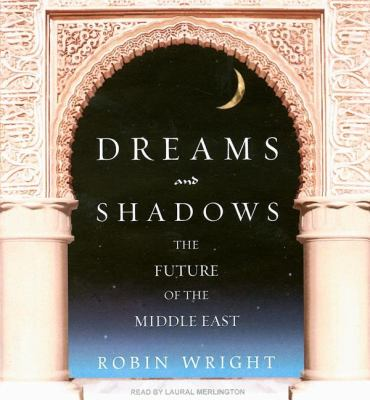 Dreams and Shadows: The Future of the Middle East, Library Edition  2008 9781400135974 Front Cover