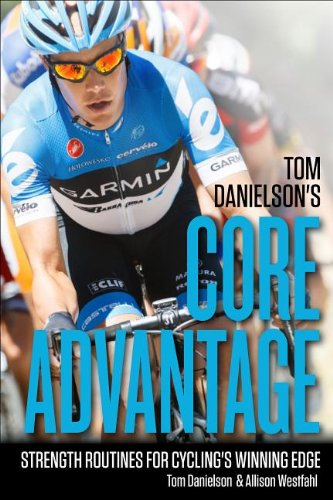 Tom Danielson's Core Advantage Core Strength for Cycling's Winning Edge  2012 9781934030974 Front Cover