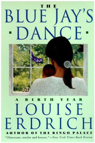 Blue Jay's Dance A Memoir of Early Motherhood N/A 9780061767975 Front Cover