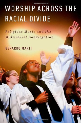 Worship Across the Racial Divide Religious Music and the Multiracial Congregation  2012 9780195392975 Front Cover