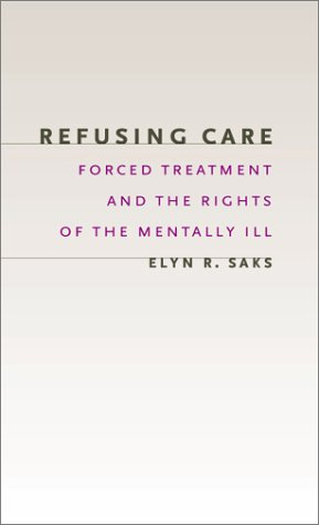 Refusing Care Forced Treatment and the Rights of the Mentally Ill  2002 9780226733975 Front Cover