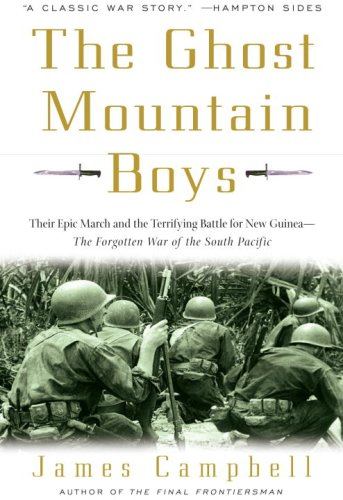 Ghost Mountain Boys Their Epic March and the Terrifying Battle for New Guinea - The Forgotten War of the South Pacific N/A edition cover