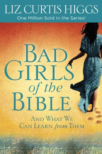 Bad Girls of the Bible And What We Can Learn from Them N/A 9780307731975 Front Cover