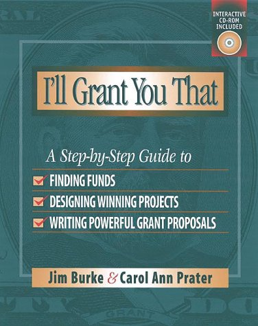 I'll Grant You That A Step-by-Step Guide to Finding Funds, Designing Winning Projects, and Writing Powerful Grant Propos  2000 edition cover