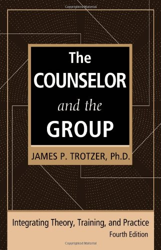 Counselor and the Group Integrating Theory, Training, and Practice 4th 2007 (Revised) 9780415951975 Front Cover