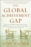 Global Achievement Gap Why Even Our Best Schools Don't Teach the New Survival Skills Our Children Need-And What We Can Do about It  2014 edition cover