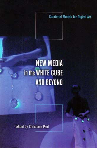 New Media in the White Cube and Beyond Curatorial Models for Digital Art  2008 edition cover
