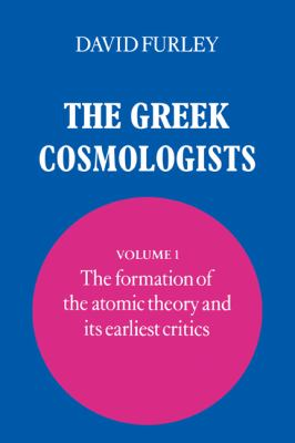 Greek Cosmologists The Formation of the Atomic Theory and Its Earliest Critics N/A 9780521034975 Front Cover