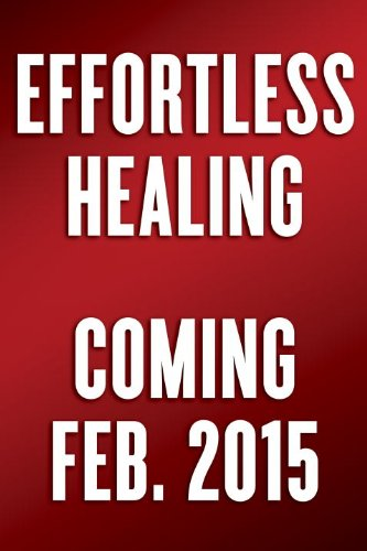 Effortless Healing 9 Simple Ways to Sidestep Illness, Shed Excess Weight, and Help Your Body Fix Itself N/A 9780553417975 Front Cover