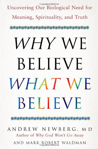 Why We Believe What We Believe Uncovering Our Biological Need for Meaning, Spirituality, and Truth  2006 edition cover