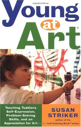 Young at Art Teaching Toddlers Self-Expression, Problem-Solving Skills, and an Appreciation for Art  2001 (Revised) edition cover