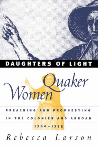 Daughters of Light Quaker Women Preaching and Prophesying in the Colonies and Abroad, 1700-1775  2000 edition cover