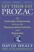 Let Them Eat Prozac The Unhealthy Relationship Between the Pharmaceutical Industry and Depression  2004 edition cover