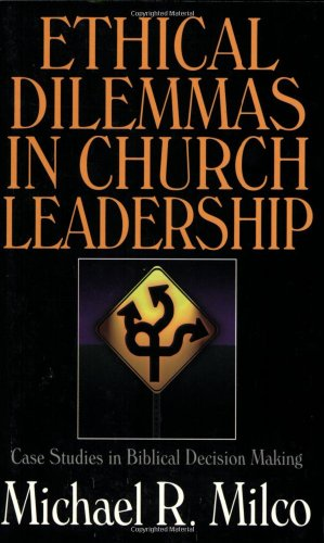 Ethical Dilemmas in Church Leadership Case Studies in Biblical Decision Making N/A edition cover