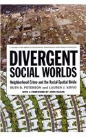 Divergent Social Worlds Neighborhood Crime and the Racial-Spatial Divide  2012 9780871546975 Front Cover